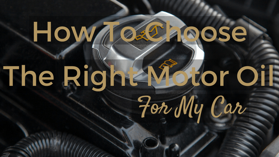 how to choose the right motor oil for my car